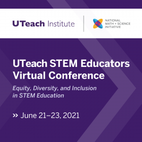 UTeach STEM Educators Conference 2021 Co-Presented by NMSI